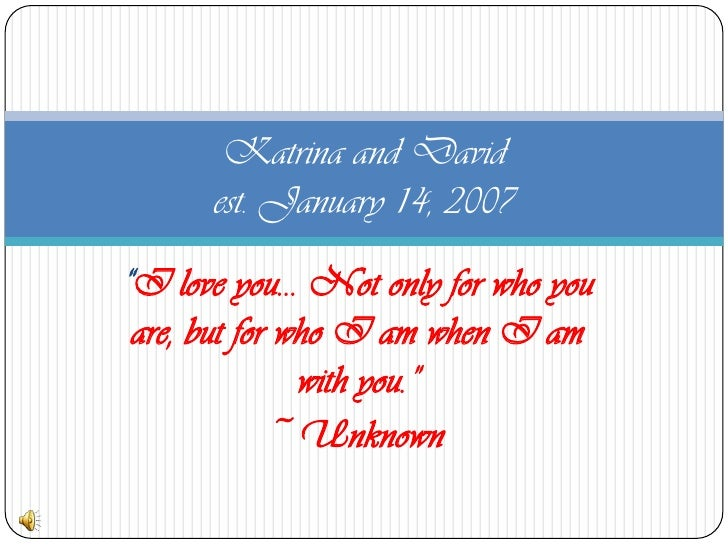 """""""I love you… Not only for who you are, but for who I am when I am with you."""" <br />~Unknown<br />Katrina and Davidest. Jan..."""