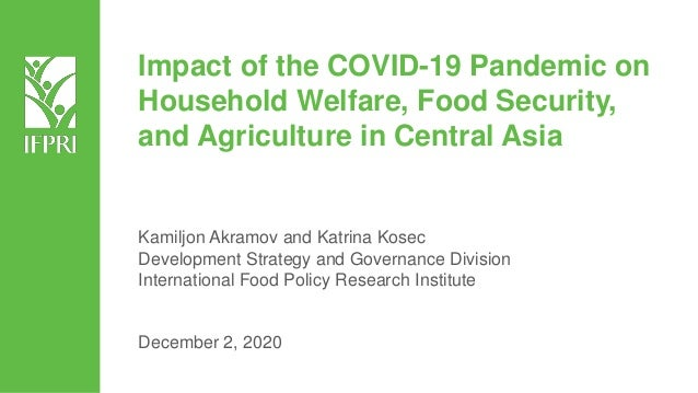 Impact of the COVID-19 Pandemic on Household Welfare, Food Security, and Agriculture in Central Asia Kamiljon Akramov and ...