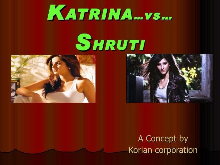 K ATRINA … vs … S HRUTI A Concept by Korian corporation