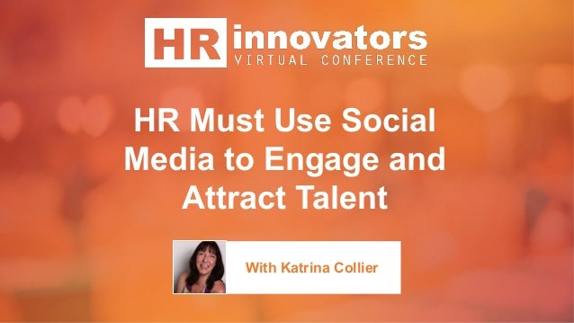 HR Must Use Social Media to Engage and Attract Talent With Katrina Collier