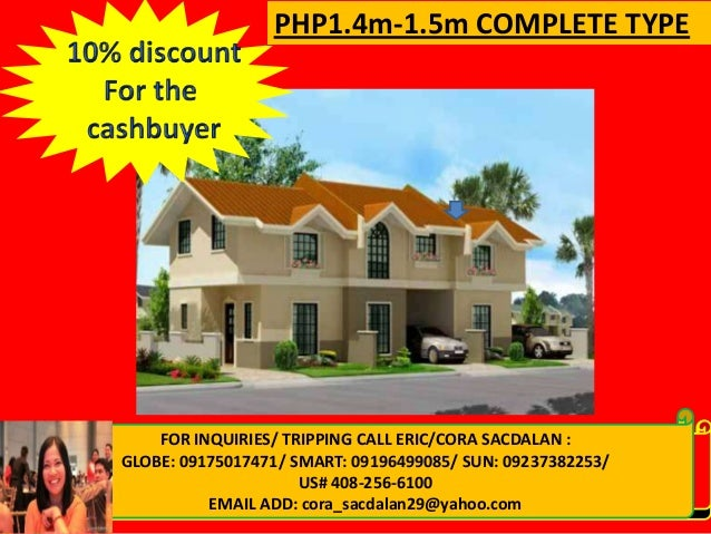 PHP1.4m-1.5m COMPLETE TYPE  FOR INQUIRIES/ TRIPPING CALL ERIC/CORA SACDALAN : FORGLOBE: 09175017471/ SMART: 09196499085/ S...