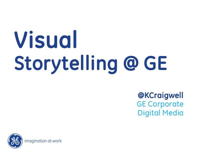 VisualStorytelling @ GE             @KCraigwell             GE Corporate             Digital Media