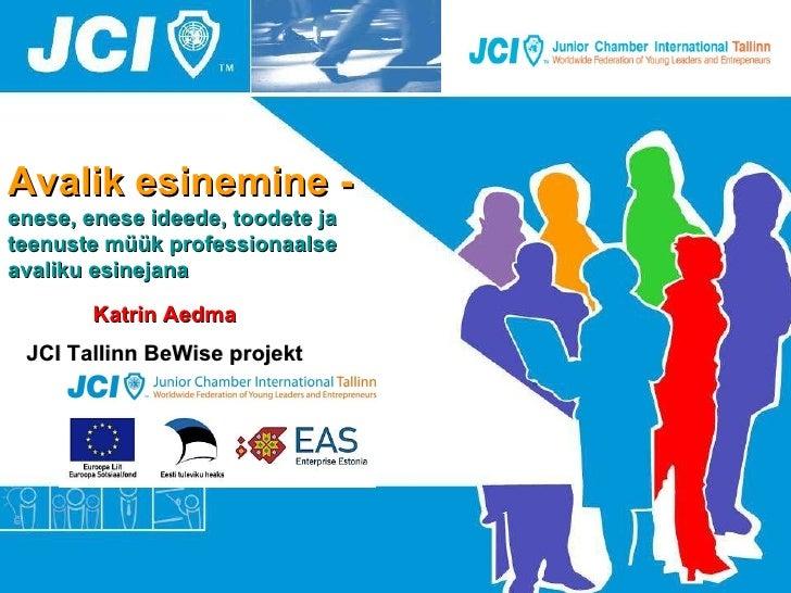 Avalik esinemine -  enese, enese ideede, toodete ja teenuste müük professionaalse avaliku esinejana JCI Tallinn BeWise pro...
