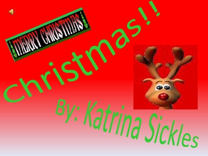 Christmas!!<br />By: Katrina Sickles<br />