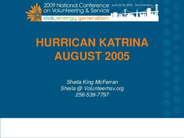 HURRICAN KATRINA AUGUST 2005 Sheila King McFerran Sheila @ Volunteerhsv.org 256-539-7797