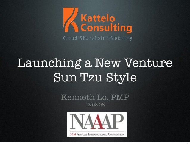Launching a New Venture Sun Tzu Style Kenneth Lo, PMP 13.08.08 1