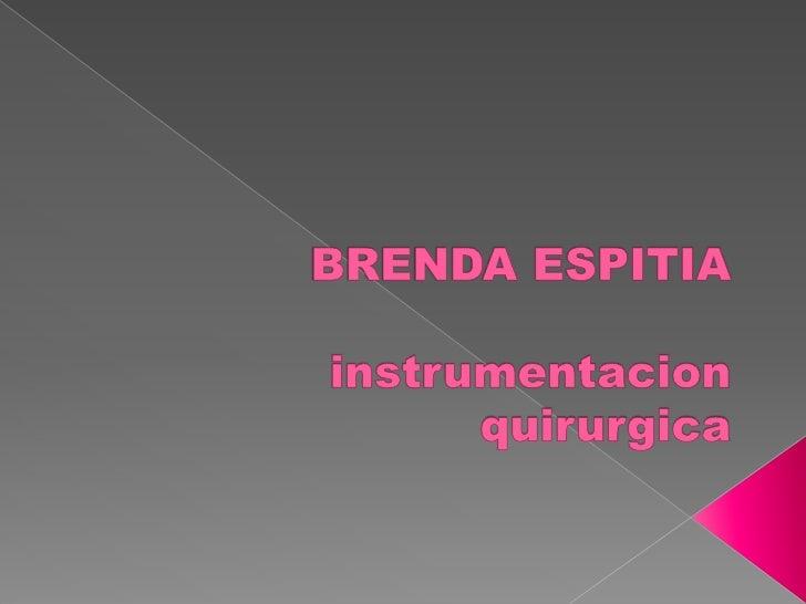 BRENDA ESPITIAinstrumentacionquirurgica<br />