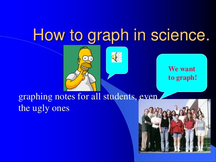 How to graph in science.                                        We want                                        to graph!gr...