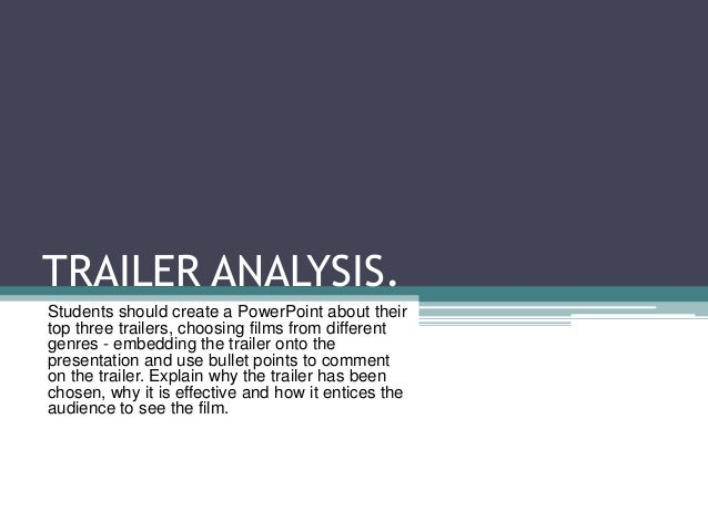 TRAILER ANALYSIS. Students should create a PowerPoint about their top three trailers, choosing films from different genres...