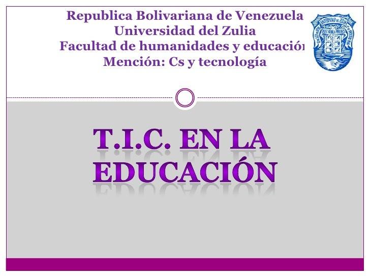 Republica Bolivariana de Venezuela        Universidad del ZuliaFacultad de humanidades y educación      Mención: Cs y tecn...