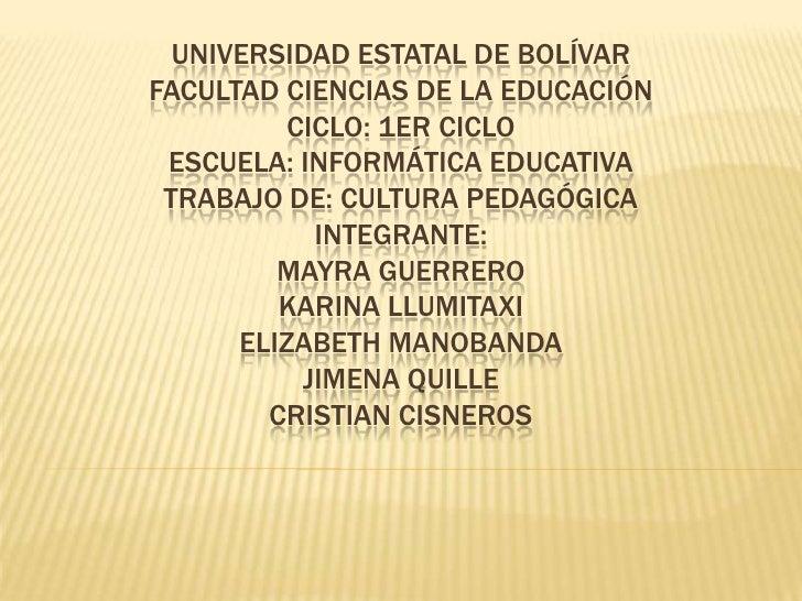 Universidad Estatal de BolívarFacultad Ciencias de la Educaciónciclo: 1er cicloEscuela: Informática EducativaTrabajo de: C...