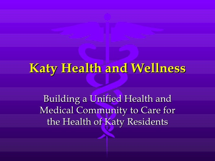 Katy Health and Wellness Building a Unified Health and Medical Community to Care for the Health of Katy Residents