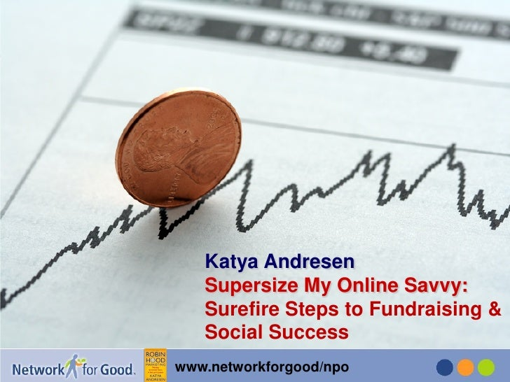 Katya Andresen   Supersize My Online Savvy:   Surefire Steps to Fundraising &   Social Success                 1www.networ...