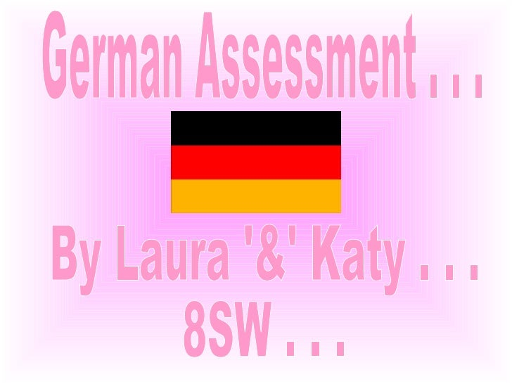 German Assessment . . . By Laura '&' Katy . . . 8SW . . .