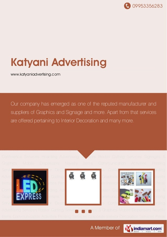 09953356283 A Member of Katyani Advertising www.katyaniadvertising.com Signages & Graphics Mobile Dispensers Novelty Items...