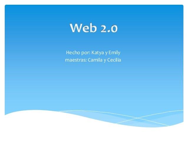 Hecho por: Katya y Emily maestras: Camila y Cecilia