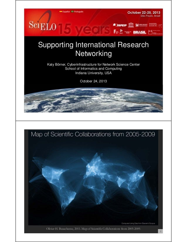 Supporting International Research Networking Katy Börner, Cyberinfrastructure for Network Science Center School of Informa...