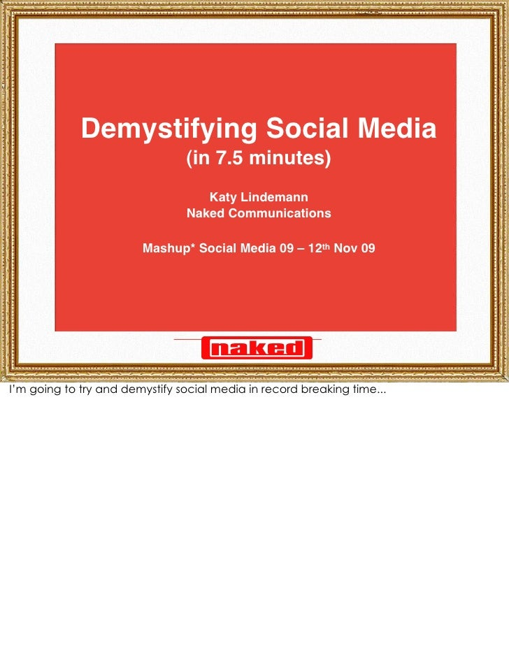 Demystifying Social Media                                 (in 7.5 minutes)                                    Katy Lindema...