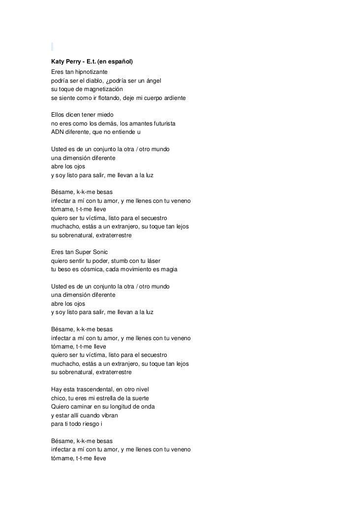 Katy Perry - E.t. (en español)Eres tan hipnotizantepodría ser el diablo, ¿podría ser un ángelsu toque de magnetizaciónse s...