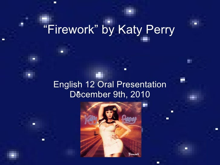 """Firework"" by Katy Perry English 12 Oral Presentation December 9th, 2010"