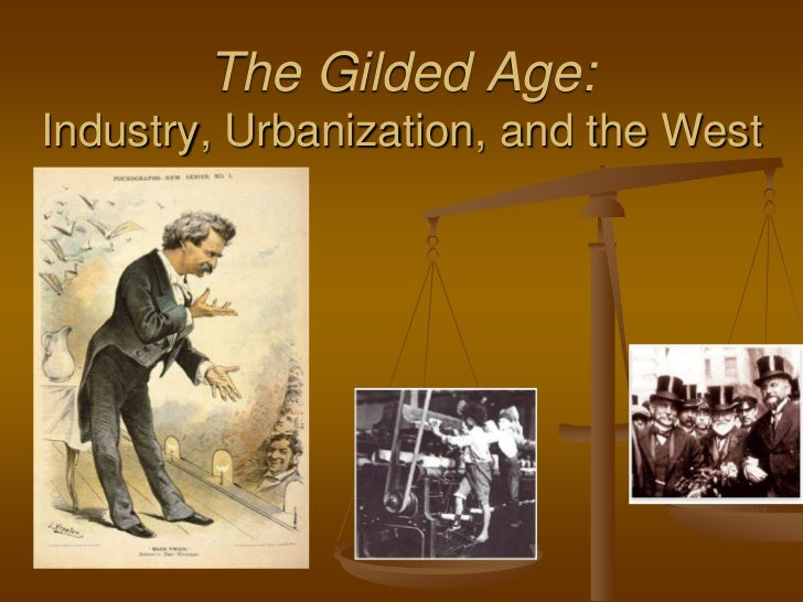 The Gilded Age:Industry, Urbanization, and the West<br />