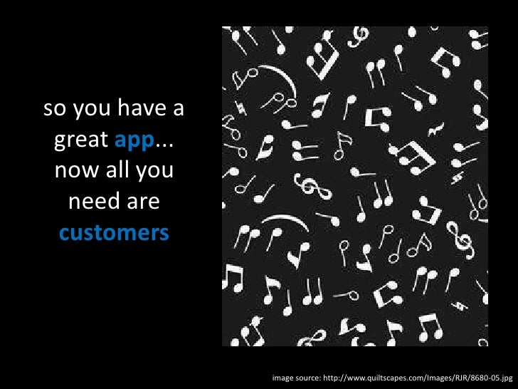 so you have a great app...now all you need are customers<br />image source: http://www.quiltscapes.com/Images/RJR/8680-05....