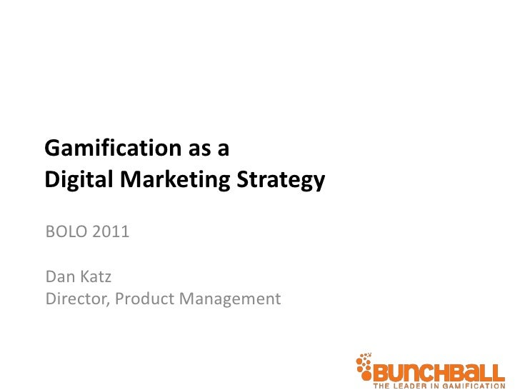 Gamification as a Digital Marketing Strategy<br />BOLO 2011<br />Dan Katz<br />Director, Product Management<br />