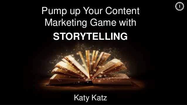 Pump up Your Content Marketing Game with STORYTELLING Katy Katz