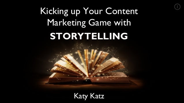 Kicking up Your Content Marketing Game with STORYTELLING Katy Katz