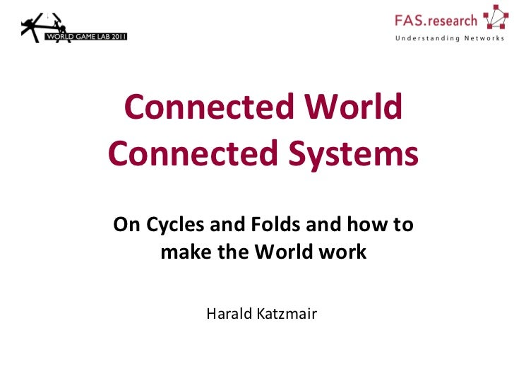 Connected WorldConnected SystemsOn Cycles and Folds and how to    make the World work         Harald Katzmair