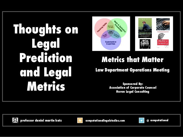 Thoughts on Legal Prediction and Legal Metrics Metrics that Matter Law Department Operations Meeting @ computationalcomput...