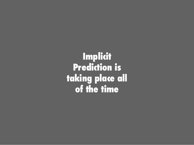 Implicit Prediction is taking place all of the time