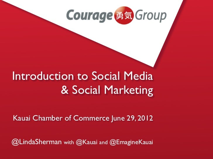 Introduction to Social Media          & Social MarketingKauai Chamber of Commerce June 29, 2012@LindaSherman with @Kauai a...