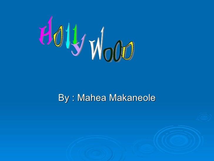 By : Mahea Makaneole H o l l y W OO D