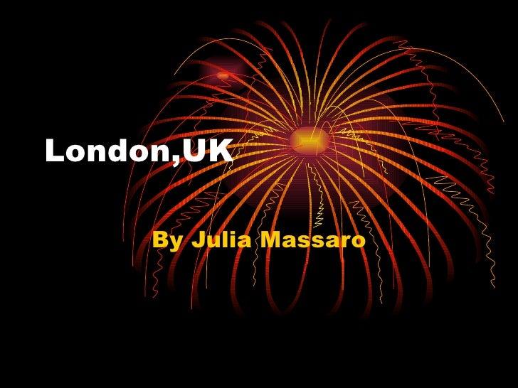 London,UK By Julia Massaro