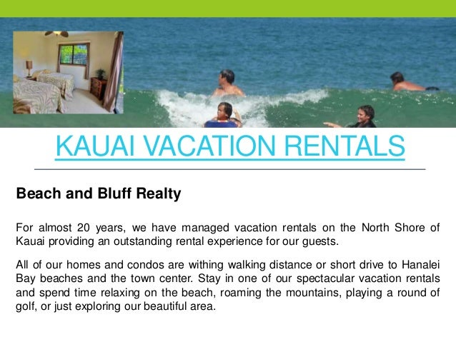 KAUAI VACATION RENTALS All of our homes and condos are withing walking distance or short drive to Hanalei Bay beaches and ...