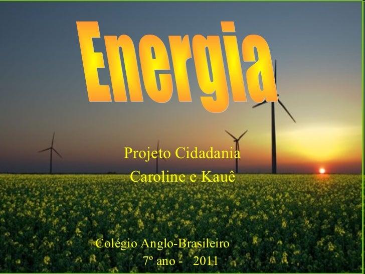 Projeto Cidadania      Caroline e KauêColégio Anglo-Brasileiro        7º ano - 2011