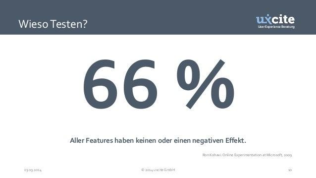 User Experience Beratung  Wieso Testen?  Aller Features haben keinen oder einen negativen Effekt.  Ron Kohavi: Online Expe...