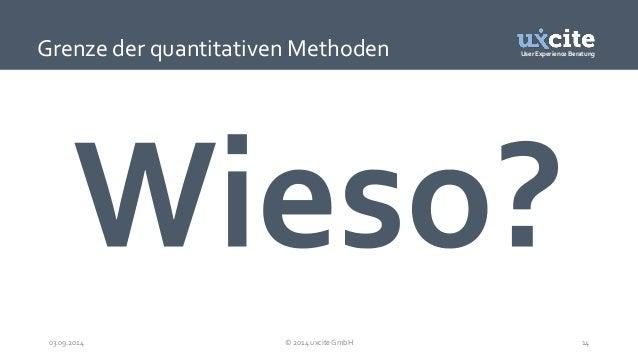 User Experience Beratung  Grenze der quantitativen Methoden  03.09.2014 © 2014 uxcite GmbH 14