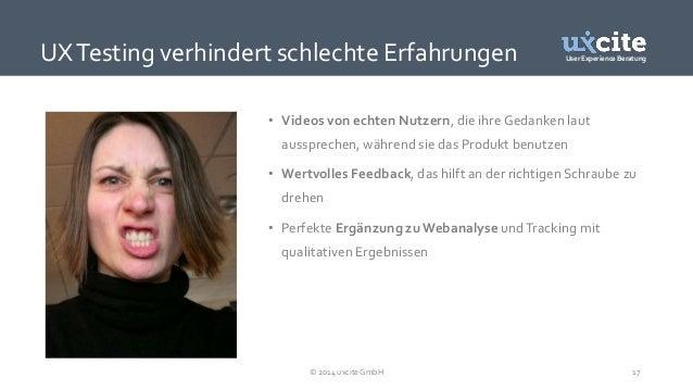 User Experience Beratung  UX Testing verhindert schlechte Erfahrungen  • Videos von echten Nutzern, die ihre Gedanken laut...