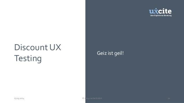 User Experience Beratung  Discount UX  Testing  Geiz ist geil!  03.09.2014 © 2014 uxcite GmbH 21