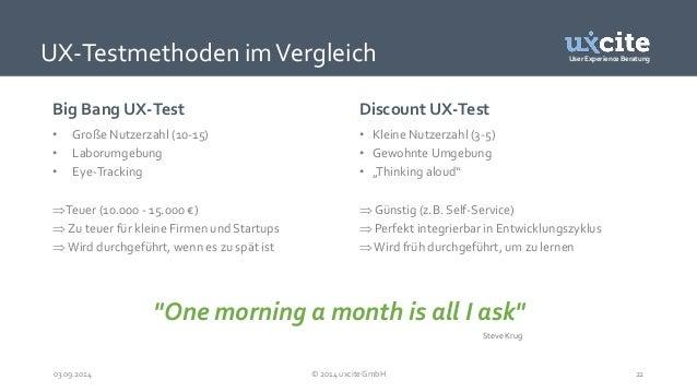 User Experience Beratung  UX-Testmethoden im Vergleich  Big Bang UX-Test  • Große Nutzerzahl (10-15)  • Laborumgebung  • E...