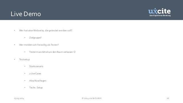 User Experience Beratung  Live Demo  • Wer hat eine Webseite, die getestet werden soll?  • Zielgruppe?  • Wer meldet sich ...