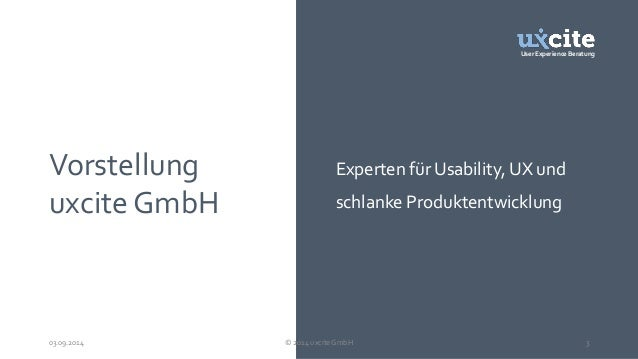 User Experience Beratung  Vorstellung  uxcite GmbH  Experten für Usability, UX und  schlanke Produktentwicklung  03.09.201...