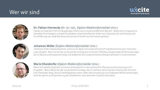 User Experience Beratung Wer wir sind  Dr. Fabian Hennecke (Dr. rer. nat., Diplom-Medieninformatiker Univ.)  Fabian istUsa...