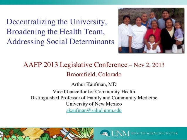 Decentralizing the University, Broadening the Health Team, Addressing Social Determinants AAFP 2013 Legislative Conference...