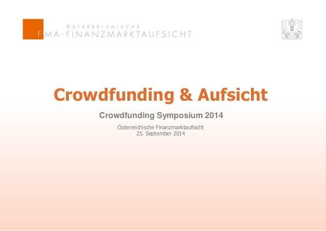 Crowdfunding & Aufsicht  Crowdfunding Symposium 2014  Österreichische Finanzmarktaufsicht  25. September 2014