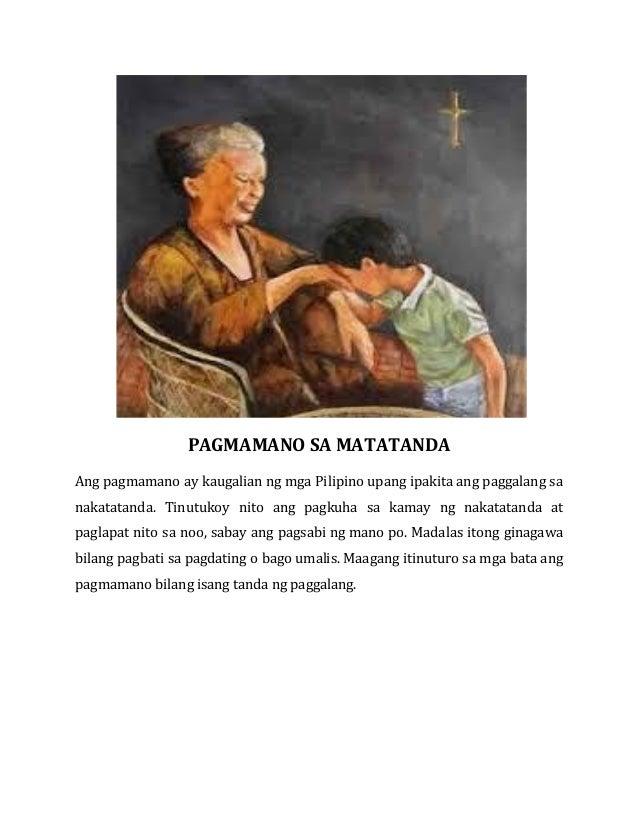 PAGMAMANO SA MATATANDA Ang pagmamano ay kaugalian ng mga Pilipino upang ipakita ang paggalang sa nakatatanda. Tinutukoy ni...