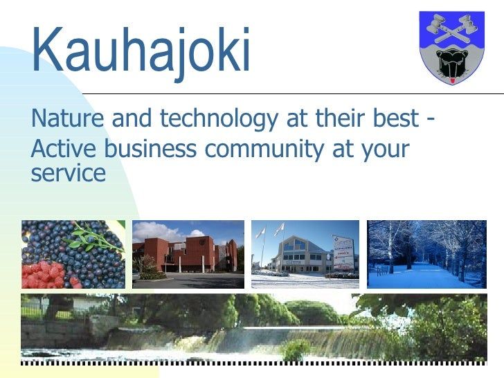 Kauhajoki  Nature and technology at their best - Active business community at your service
