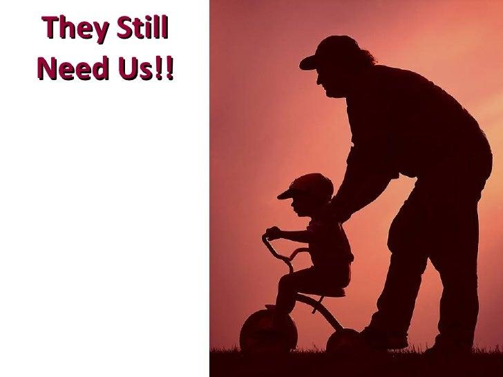 They Still Need Us!!
